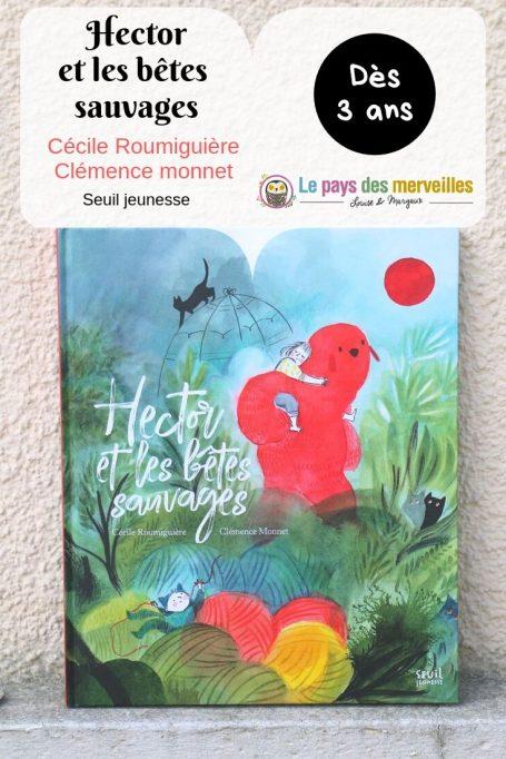Hector Et Les Betes Sauvages De Cecile Roumiguiere