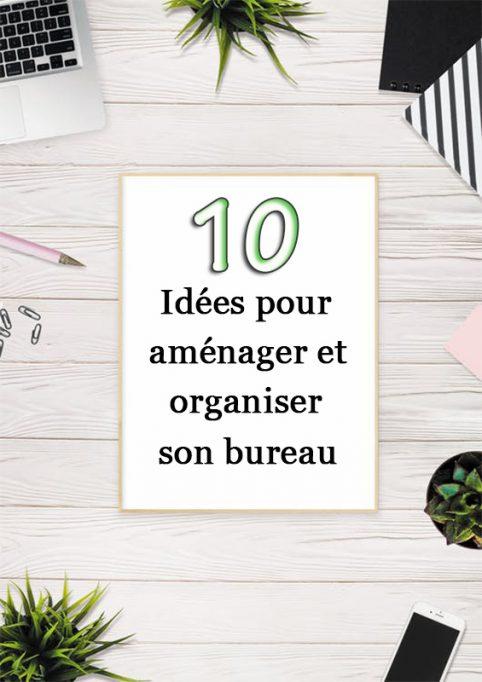 10 idées pour aménager et organiser son bureau